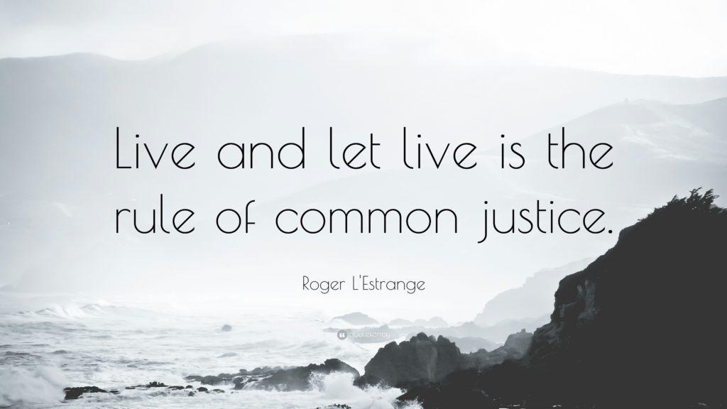 Žij a nech žít je základní pravidlo spravedlnosti.